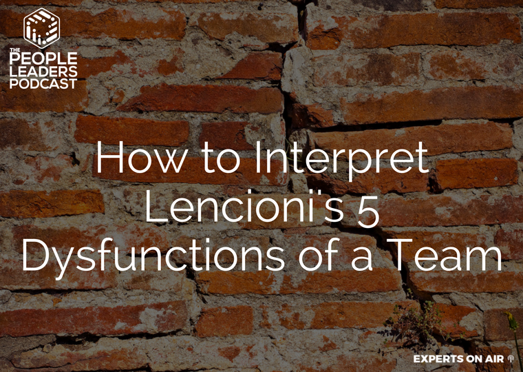 How to Interpret Lencioni's 5 Dysfunctions of a Team People Leaders