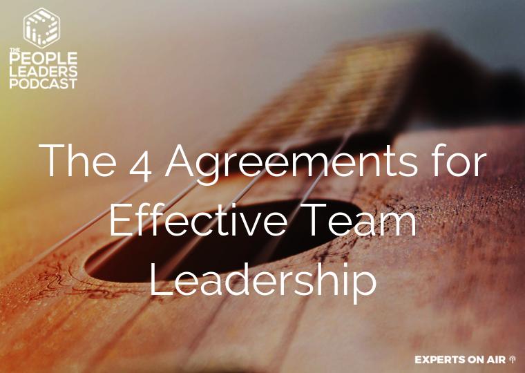 4 Agreements for Effective Team Leadership People Leaders